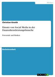 Einsatz von Social Media in der Finanzdienstleistungsbranche - Potenziale und Risiken