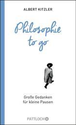 Philosophie to go - Große Gedanken für kleine Pausen