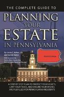 Linda C. Ashar: The Complete Guide to Planning Your Estate In Pennsylvania A Step-By-Step Plan to Protect Your Assets, Limit Your Taxes, and Ensure Your Wishes Are Fulfilled for Pennsylvania Residents