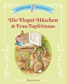 Beatrix Potter: Die Flopsi-Häschen & Frau Tupfelmaus