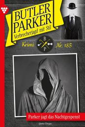 Butler Parker 185 – Kriminalroman - Parker jagt das Nachtgespenst
