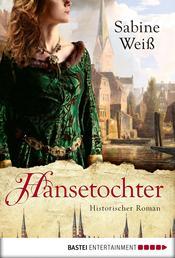 Hansetochter - Historischer Roman
