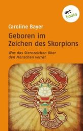 Geboren im Zeichen des Skorpions - Was das Sternzeichen über den Menschen verrät