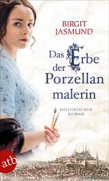 Das Erbe der Porzellanmalerin - Historischer Roman