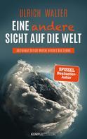 Ulrich Walter: Eine andere Sicht auf die Welt!