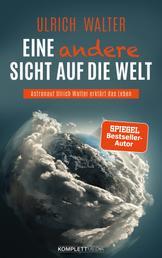 Eine andere Sicht auf die Welt! - Astronaut Ulrich Walter erklärt das Leben