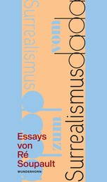 Vom Dadaismus zum Surrealismus - Zwei Essays von Ré Soupault