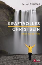 Kraftvolles Christsein - Leben aus der Fülle