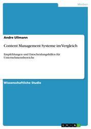 Content Management Systeme im Vergleich - Empfehlungen und Entscheidungshilfen für Unternehmensbereiche