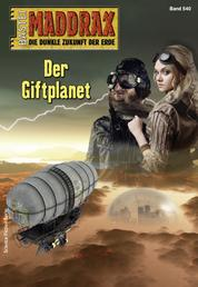 Maddrax 540 - Science-Fiction-Serie - Der Giftplanet