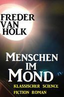 Freder van Holk: Menschen im Mond