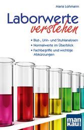 Laborwerte verstehen - - Blut-, Urin- und Stuhlanalysen - Normalwerte im Überblick - Fachbegriffe und wichtige Abkürzungen