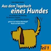 Aus dem Tagebuch eines Hundes 1. Teil - Ein hündischer Hör-Monolog für Herrchens Frauchen und Frauchens Herrchen