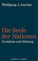 Wolfgang J. Aurose: Die Seele der Nationen