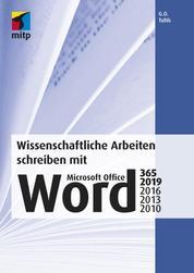 Wissenschaftliche Arbeiten schreiben mit Microsoft Office Word 365, 2019, 2016, 2013, 2010 - Das umfassende Praxis-Handbuch