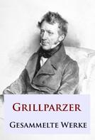Franz Grillparzer: Grillparzer - Gesammelte Werke ★★