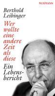Berthold Leibinger: Wer wollte eine andere Zeit als diese