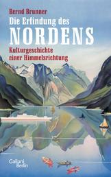 Die Erfindung des Nordens - Kulturgeschichte einer Himmelsrichtung