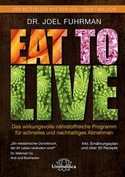Eat to Live - Das wirkungsvolle, nährstoffreiche Programm für schnelles und nachhaltiges Abnehmen