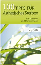 100 Tipps für Ästhetisches Sterben - Ein Praxisbuch für Sterbende und Sterbegleiter