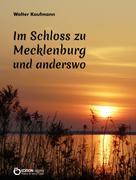 Walter Kaufmann: Im Schloss zu Mecklenburg und anderswo