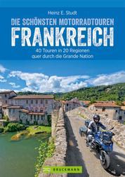 Die schönsten Motorradtouren Frankreich - 40 Touren in 20 Regionen quer durch die Grande Nation