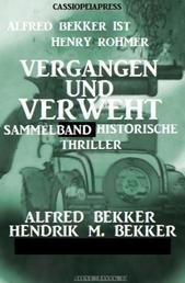 Vergangen und verweht: Sammelband historische Thriller - Cassiopeiapress Spannung