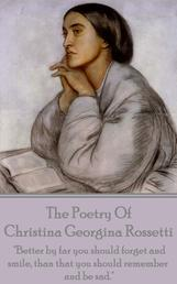 """Christina Georgina Rossetti, The Poetry Of - """"Better by far you should forget and smile, than that you should remember and be sad."""""""