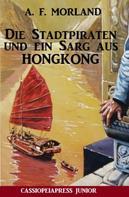 A. F. Morland: Die Stadtpiraten und ein Sarg aus Hongkong ★