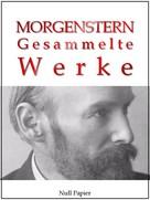 Christan Morgenstern: Christian Morgenstern - Gesammelte Werke