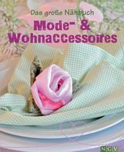 Das große Nähbuch - Mode - & Wohnaccessoires - Schöne Accessoires selber nähen. Mit Schnittmustern zum Download