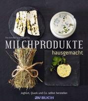 Milchprodukte hausgemacht - Joghurt, Quark und Co. - selbst herstellen