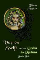 Tobias Fischer: Veyron Swift und der Orden der Medusa: Serial Teil 1