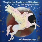 Magische Einhorn-Märchen aus der ganzen Welt - Weltmärchen