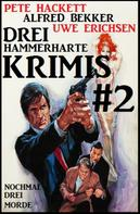 Alfred Bekker: Drei hammerharte Krimis #2: Nochmal drei Morde
