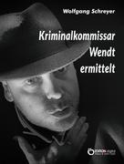 Wolfgang Schreyer: Kriminalkommissar Wendt ermittelt