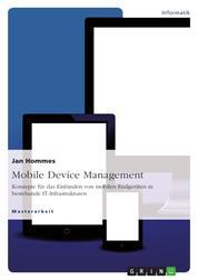 Mobile Device Management - Konzepte für das Einbinden von mobilen Endgeräten in bestehende IT-Infrastrukturen
