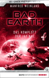 Bad Earth 13 - Science-Fiction-Serie - Das Komplott der Jay'nac