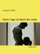 Gregor Ralle: Sechs Tage im Reich der Liebe