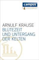 Arnulf Krause: Blütezeit und Untergang der Kelten ★★★★★