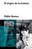 Pablo Ramos: El origen de la tristeza