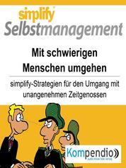 simplify Selbstmanagement - Mit schwierigen Menschen umgehen