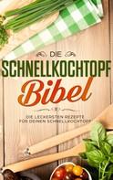 Sophie Lautenthal: Die Schnellkochtopf Bibel: Die leckersten Rezepte für deinen Schnellkochtopf