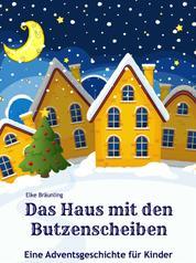 Das Haus mit den Butzenscheiben - Eine Adventsgeschichte für Kinder