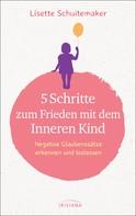Lisette Schuitemaker: 5 Schritte zum Frieden mit dem inneren Kind
