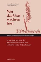 Wer das Gras wachsen hört - Wissensgeschichte(n) der pflanzlichen Ressourcen vom Mittelalter bis ins 20. Jahrhundert