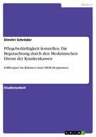 Dimitri Schröder: Pflegebedürftigkeit feststellen. Die Begutachtung durch den Medizinischen Dienst der Krankenkassen
