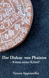 Der Diskos von Phaistos - Kretas erster Krimi?