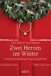 Zwei Herzen im Winter - In kleinen Entscheidungen liegt eine große Kraft. Erzählung.