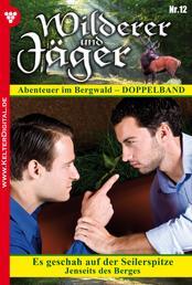 Wilderer und Jäger 12 – Heimatroman - Es geschah auf der Seilerspitze – Jenseits des Berges